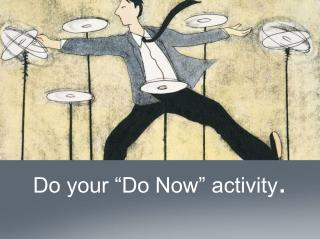 Do your �Do Now� activity .