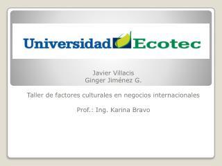 Javier Villacis Ginger Jiménez G.  Taller de factores culturales en negocios internacionales