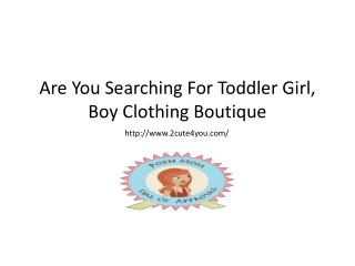 Toddler Girl, Boy Clothing Boutique