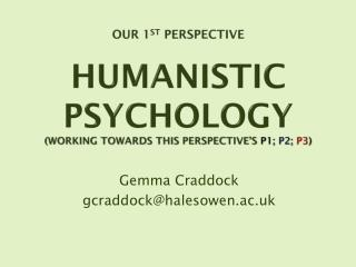 Our 1 sT  perspective Humanistic Psychology (Working towards this perspective's  p1;  p2;  p3 )