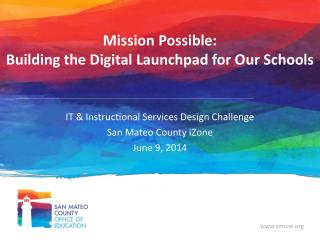 Mission Possible:  Building the Digital  Launchpad for Our Schools