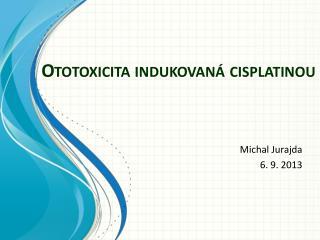 Ototoxicita  indukovaná  cisplatinou
