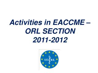 Activities in EACCME – ORL SECTION 2011-2012