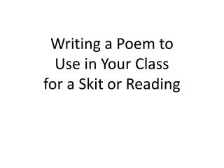 Writing a Poem to  Use in Your Class for a Skit or Reading