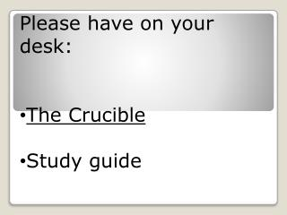 Please have on your desk: The Crucible Study guide