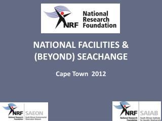 NATIONAL FACILITIES &  (BEYOND)  SEACHANGE