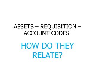 ASSETS – REQUISITION – ACCOUNT CODES