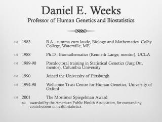 Daniel E. Weeks Professor of Human Genetics and Biostatistics