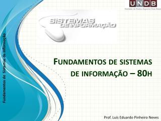 Fundamentos de sistemas de informação – 80h