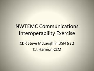 NWTEMC Communications Interoperability Exercise