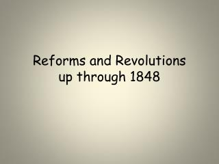 Reforms and Revolutions  up through 1848