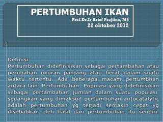 PERTUMBUHAN IKAN  Prof.Dr.Ir.Arief Prajitno , MS 22  oktober  2012