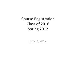 Course Registration  Class of 2016 Spring 2012