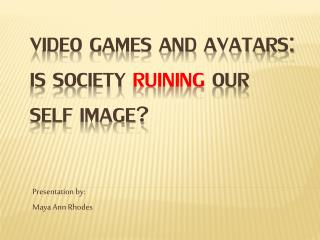 Video Games and Avatars: Is society  ruining  our self image?