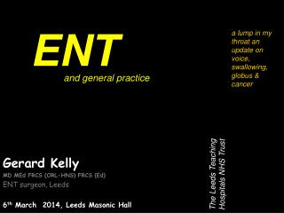 Gerard Kelly  MD MEd FRCS (ORL-HNS) FRCS (Ed) ENT surgeon, Leeds