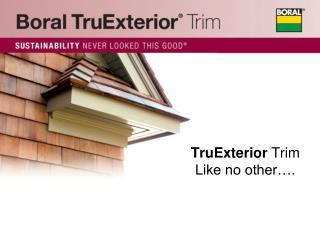 TruExterior  Trim Like no other….