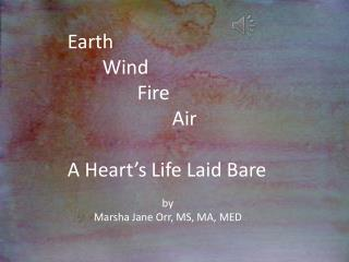 Earth Wind Fire Air A Heart's Life Laid Bare by Marsha Jane Orr, MS, MA, MED
