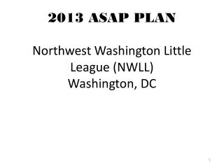 2013 ASAP PLAN Northwest Washington Little League (NWLL) Washington, DC
