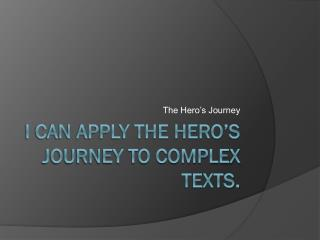 I can apply the hero's journey to complex texts.