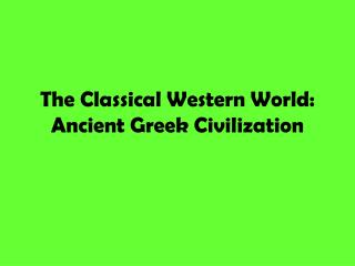 The Classical Western World: Ancient Greek Civilization