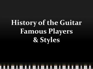 History of the Guitar Famous Players & Styles
