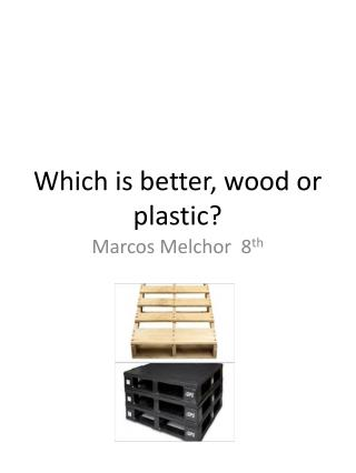 Which is better, wood or plastic?
