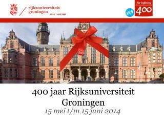 400  jaar Rijksuniversiteit  Groningen