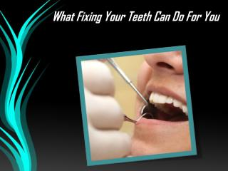 What Fixing Your Teeth Can Do For You