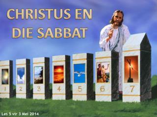 CHRISTUS EN DIE SABBAT