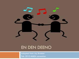En Den  Deeno