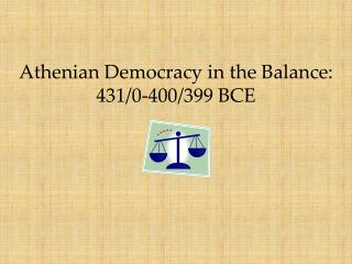 Athenian Democracy in the Balance: 431/0-400/399 BCE