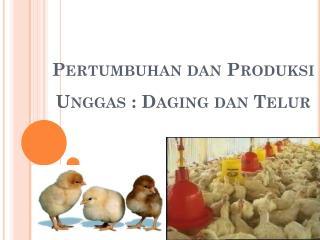 Pertumbuhan dan Produksi Unggas  :  Daging dan Telur