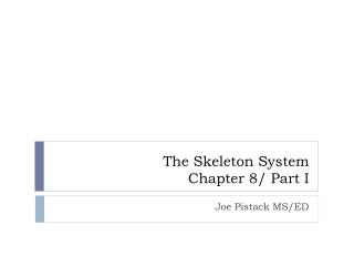 The Skeleton System Chapter 8/ Part I
