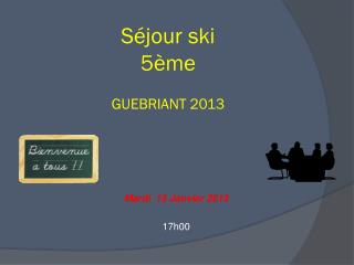 Séjour  ski  5ème GUEBRIANT 2013