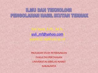 Yuli Yanti ,  S.Pt .,  M.Si . ( yuli_mf@yahoo.com ) yyanti12.staff.uns.ac.id