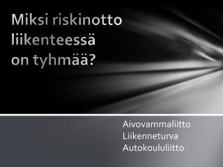 Miksi riskinotto liikenteess�  on tyhm��?
