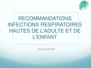RECOMMANDATIONS INFECTIONS RESPIRATOIRES HAUTES DE L'ADULTE ET DE L'ENFANT