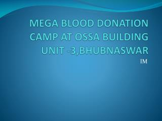 MEGA BLOOD DONATION CAMP AT OSSA BUILDING UNIT -3,BHUBNASWAR