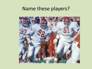 Name these players?