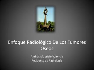 Enfoque Radiológico De Los Tumores Óseos