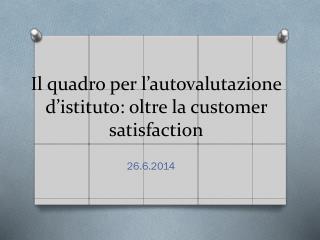 Il quadro per l'autovalutazione d'istituto: oltre la  customer satisfaction