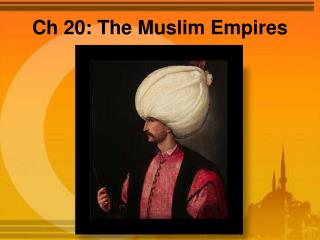 Ch  20: The Muslim Empires