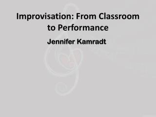 Improvisation: From Classroom to Performance