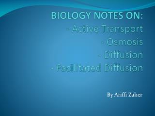 BIOLOGY NOTES ON: - Active Transport - Osmosis - Diffusion - Facilitated Diffusion