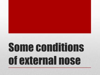 Some conditions of external nose
