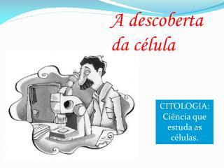 A descoberta da célula