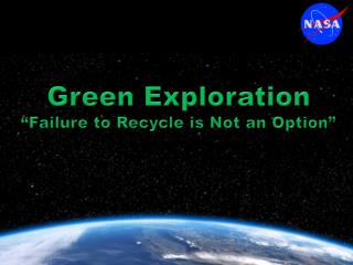 """Green Exploration """"Failure to Recycle is Not an Option"""""""