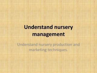 Understand nursery  management