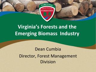 Virginia�s Forests and the Emerging Biomass  Industry