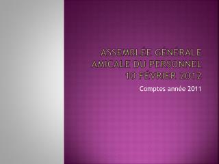 Assemblée Générale Amicale du Personnel  10 Février 2012